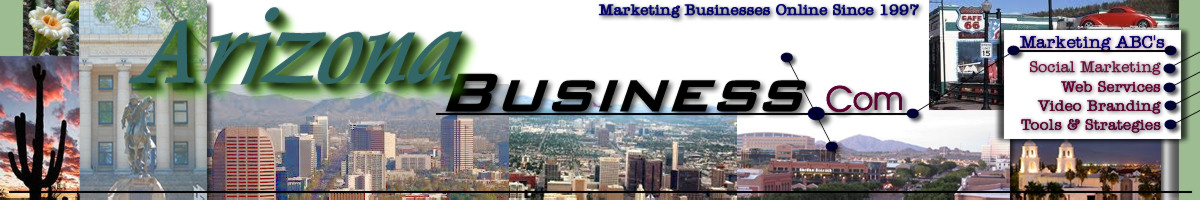 ArizonaBusiness.com, About Us, Our Website Design Services, Online Marketing Tools, Businss Social Media FYI, Arizona Business Networking Events and How to Contact Us for Your Online Marketing Presence